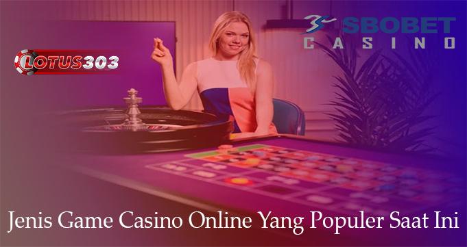Jenis Game Casino Online Yang Populer Saat Ini