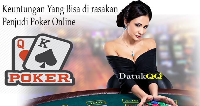Keuntungan Yang Bisa di rasakan Penjudi Poker Online