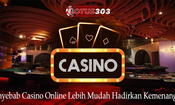 Penyebab Casino Online Lebih Mudah Hadirkan Kemenangan