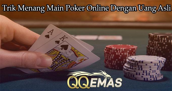 Trik Menang Main Poker Online Dengan Uang Asli